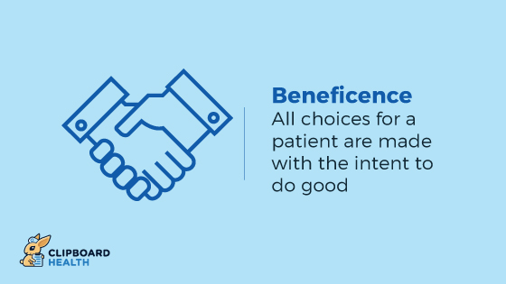 The Four Principles of Health Care Ethics - Beneficence: All choices for a patient are made with the intent to do good