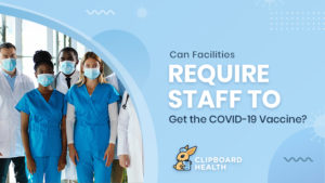 Can Facilities Require Staff to Get the COVID-19 Vaccine?