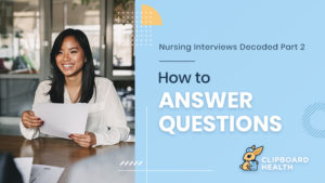 Nursing Interviews Decoded – Part 2:  How to Answer Questions