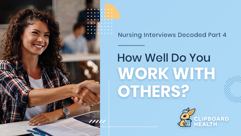 nurse interview questions - Nursing Interviews Decoded - How Well Do You Work with Others?