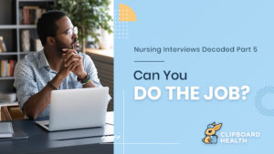 Nursing Interviews Decoded – Part 5: Can You Do the Job?