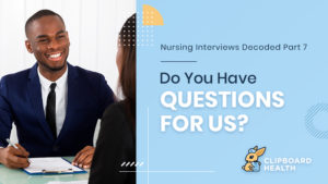 Nursing Interviews Decoded – Part 7: Do You Have Questions for Us?